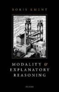 Modality and Explanatory Reasoning - Boris Kment - cover