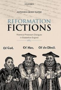 Reformation Fictions: Polemical Protestant Dialogues in Elizabethan England - Antoinina Bevan Zlatar - cover