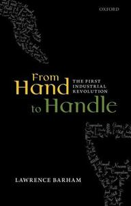 From Hand to Handle: The First Industrial Revolution - Lawrence Barham - cover