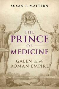 The Prince of Medicine: Galen in the Roman Empire - Susan P. Mattern - cover