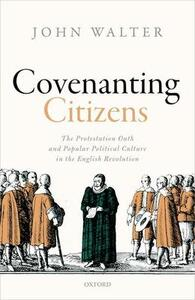 Covenanting Citizens: The Protestation Oath and Popular Political Culture in the English Revolution - John Walter - cover