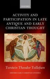 Activity and Participation in Late Antique and Early Christian Thought - Torstein Theodor Tollefsen - cover