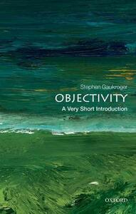 Objectivity: A Very Short Introduction - Stephen Gaukroger - cover