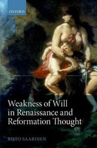 Weakness of Will in Renaissance and Reformation Thought - Risto Saarinen - cover