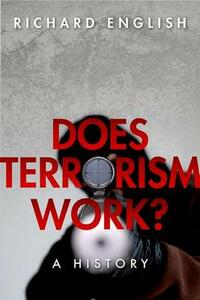 Does Terrorism Work?: A History - Richard English - cover
