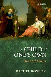 A Child of One's Own: Parental Stories - Rachel Bowlby - cover