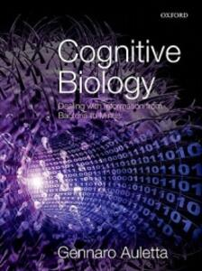 Cognitive Biology: Dealing with Information from Bacteria to Minds - Gennaro Auletta - cover