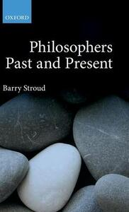 Philosophers Past and Present: Selected Essays - Barry Stroud - cover