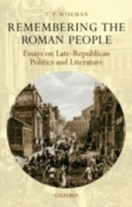 Remembering the Roman People: Essays on Late-Republican Politics and Literature - T. P. Wiseman - cover