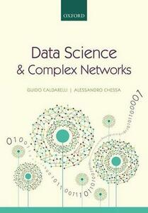 Data Science and Complex Networks: Real Case Studies with Python - Guido Caldarelli,Alessandro Chessa - cover