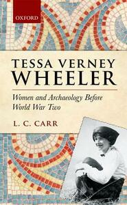 Tessa Verney Wheeler: Women and Archaeology Before World War Two - Lydia C. Carr - cover
