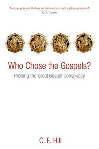Who Chose the Gospels?: Probing the Great Gospel Conspiracy - C.E. Hill - cover