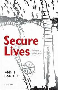 Secure Lives: The Meaning and Importance of Culture in Secure Hospital Care - Annie Bartlett - cover