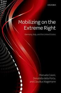 Mobilizing on the Extreme Right: Germany, Italy, and the United States - Donatella Della Porta,Manuela Caiani,Claudius Wagemann - cover