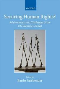 Securing Human Rights?: Achievements and Challenges of the UN Security Council - cover