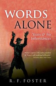 Words Alone: Yeats and his Inheritances - R. F. Foster - cover