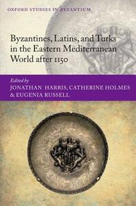 Byzantines, Latins, and Turks in the Eastern Mediterranean World after 1150 - cover