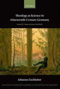 Theology as Science in Nineteenth-Century Germany: From F.C. Baur to Ernst Troeltsch - Johannes Zachhuber - cover