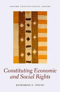 Constituting Economic and Social Rights - Katharine G. Young - cover