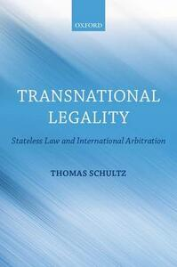 Transnational Legality: Stateless Law and International Arbitration - Thomas Schultz - cover