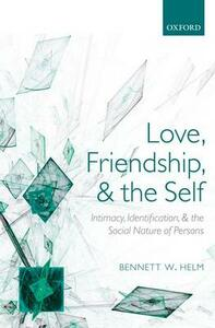 Love, Friendship, and the Self: Intimacy, Identification, and the Social Nature of Persons - Bennett W. Helm - cover