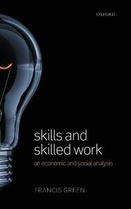 Skills and Skilled Work: An Economic and Social Analysis - Francis Green - cover