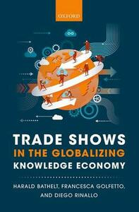 Trade Shows in the Globalizing Knowledge Economy - Harald Bathelt,Francesca Golfetto,Diego Rinallo - cover