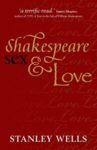 Shakespeare, Sex, and Love - Stanley Wells - cover