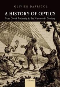 A History of Optics from Greek Antiquity to the Nineteenth Century - Olivier Darrigol - cover