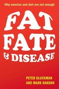 Fat, Fate, and Disease: Why exercise and diet are not enough - Peter Gluckman,Mark Hanson - cover