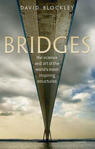 Bridges: The science and art of the world's most inspiring structures - David Blockley - cover