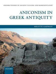 Aniconism in Greek Antiquity - Milette Gaifman - cover