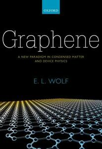 Graphene: A New Paradigm in Condensed Matter and Device Physics - E. L. Wolf - cover