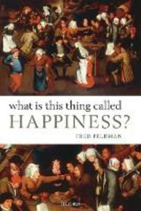 What Is This Thing Called Happiness? - Fred Feldman - cover