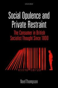 Social Opulence and Private Restraint: The Consumer in British Socialist Thought Since 1800 - Noel Thompson - cover