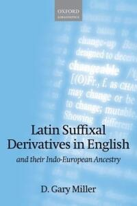 Latin Suffixal Derivatives in English: and Their Indo-European Ancestry - D. Gary Miller - cover