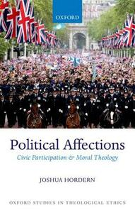 Political Affections: Civic Participation and Moral Theology - Joshua Hordern - cover