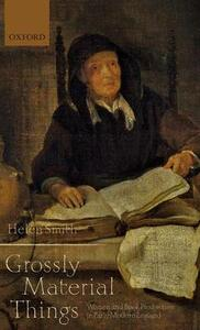 'Grossly Material Things': Women and Book Production in Early Modern England - Helen Smith - cover