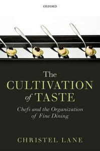 The Cultivation of Taste: Chefs and the Organization of Fine Dining - Christel Lane - cover