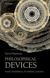 Philosophical Devices: Proofs, Probabilities, Possibilities, and Sets - David Papineau - cover