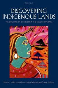 Discovering Indigenous Lands: The Doctrine of Discovery in the English Colonies - Robert J. Miller,Jacinta Ruru,Larissa Behrendt - cover