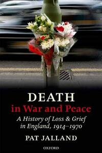Death in War and Peace: A History of Loss and Grief in England, 1914-1970 - Pat Jalland - cover