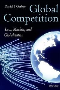 Global Competition: Law, Markets, and Globalization - David Gerber - cover
