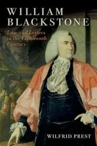 William Blackstone: Law and Letters in the Eighteenth Century - Wilfrid Prest - cover