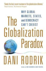 The Globalization Paradox: Why Global Markets, States, and Democracy Can't Coexist - Dani Rodrik - cover