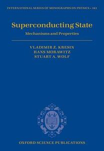 Superconducting State: Mechanisms and Properties - Vladimir Z. Kresin,Hans Morawitz,Stuart A. Wolf - cover