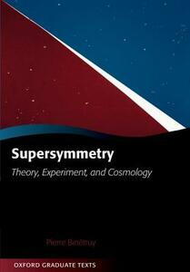 Supersymmetry: Theory, Experiment, and Cosmology - Pierre Binetruy - cover