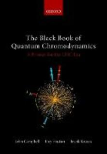 The Black Book of Quantum Chromodynamics: A Primer for the LHC Era - John Campbell,Joey Huston,Frank Krauss - cover