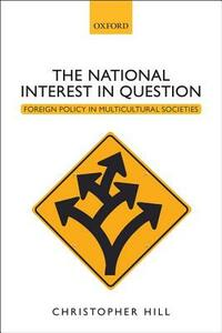 The National Interest in Question: Foreign Policy in Multicultural Societies - Christopher Hill - cover