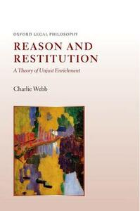 Reason and Restitution: A Theory of Unjust Enrichment - Charlie Webb - cover
